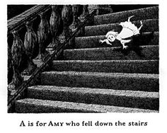 I love everything Edward Gorey.  Such an unusual view of things.  This is from his alphabet book.