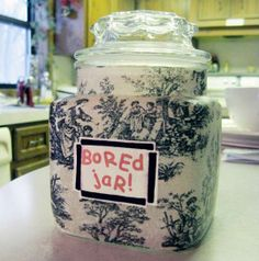 """Cure for """"boredom"""" -- if kids complain that they're bored, they have to pick something from the Bored Jar and do it, whether it's fun or a chore...discourages them from becoming """"bored"""" in the first place."""