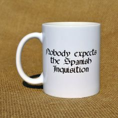Nobody Expects the Spanish Inquisition mug  by NeuronsNotIncluded on etsy