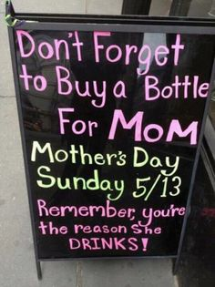 mothers day, chalkboard signs, funny signs, funny pictures, funni, drink, mother day gifts, liquor store, true stories
