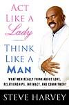 "Steve Harvey   Act Like a Lady...Think Like a Man!     One of the best books inside a man's head! Here's an excerpt...    ""We need to talk.""    For a man, few words are as menacing as those four—especially when a woman is the one saying them and he's on the receiving end. Those four words can mean only two things to men: either we did something wrong or, worse, you really literally just want to talk.    Read more: http://www.oprah.com/oprahshow/Steve-Harvey-Book-Excerpt#ixzz1q52VgIbg"