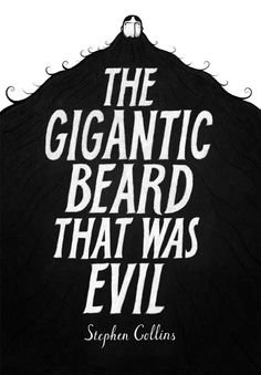 The Gigantic Beard That Was Evil by Stephen Collins - It's a beautiful piece of work: a simple story, expertly told. There's enough closure to satisfy the reader but it's the type of book that leaves itself wide-open to interpretation. You're left quietly contemplating the beard and the effect it might be having on the community, long after you've closed the final pages.