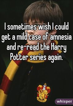 """I sometimes wish I could get a mild case of amnesia and reread the Harry Potter series again."" -- So do we!"