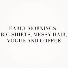 coffe, vogue, messy hair, early mornings, earli morn, inspir, quot, live, thing