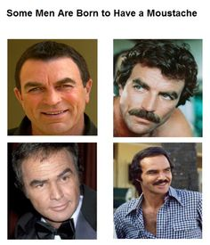 Tom Sellack and Burt Reynolds - some guys are made to have the mustache!!