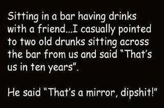 funny in a bar having drinks us ten years from now thats a mirror funny quote