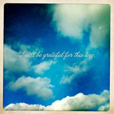 I will be grateful for this day #quote #sky #blue #clouds