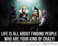 Life is all about finding people who are your kind of crazy!