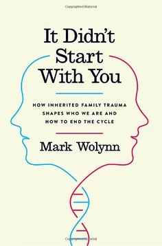 It Didn't Start with You: How Inherited Family Trauma Shapes Who We Are and How to End the Cycle: Mark Wolynn: 9781101980361: Books - Amazon.ca