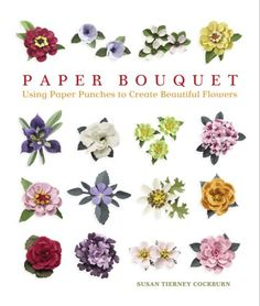 Paper Bouquet: Using Paper Punches to Create Beautiful Flowers