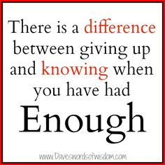 """There is a difference between giving up and knowing when you have had enough."" #quote"