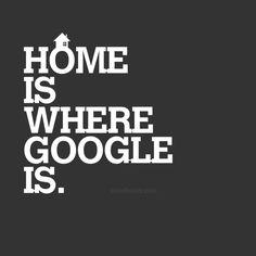 Home is where google is: true story XD #google #geek