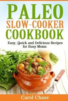 FREE Ebook: Paleo Slow-Cooker Meals  Easy, Quick and Delicious Recipes