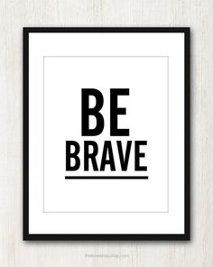 Be Brave  Inspiring quote print in 8x10 on A4 in by theloveshop, $17.00
