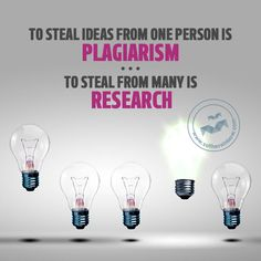 To steal ideas from one person is plagiarism. To steal from many is research.