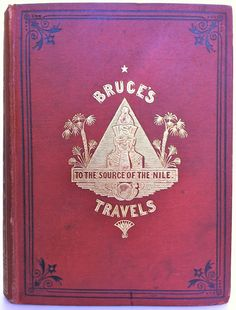 Travels in Abyssinia and Nubia1768-1773  to Discover the Source of the Nile  by James Bruce [of Kinnaird]  London  Adam & Charles Black  1873  second edition