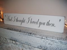 """And I Thought I Loved You Then""    Sweet anniversary, wedding or new baby (for her) gift!"