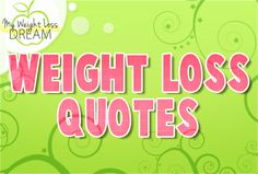 Motivational and inspirational weight loss quotes. http://myweightlossdream.co.uk/quotes-and-tips/