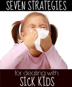 7 practical and useful tips for dealing with sick kids to help you survive the rest of cold and flu season with your sanity in tact!