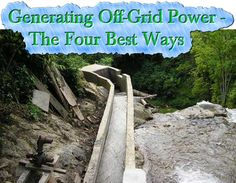 Generating Off-Grid Power – The Four Best Ways Read HERE --- > http://www.livinggreenandfrugally.com/generating-grid-power-four-best-ways/
