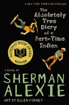 The absolutely true diary of a part-time Indian - Sherman Alexie. An award winning book about the coming of age of a native American teenager. FRE ALE. YOUNG ADULT GENERAL FICTION