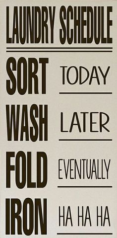 Laundry Schedule Sign | Sort: Now | Wash: Later | Fold: Eventually | Iron: Ha Ha Ha // Gasp! How did they know?! #design_humor
