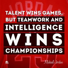 talent wins games but teamwork and intelligence win championships Talent wins games, but teamwork and intelligence win championships picture quotes.