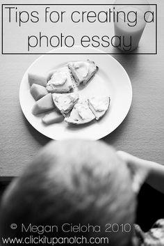 Tips for creating a photo essay by Megan Cieloha via Click it Up a Notch