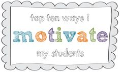 Ten Ways to Motivate Your Students -- so great for this time of year. ten, students, luckeyfrog lilypad, new teachers, behavior, teacher tips, classroom management, school idea, motiv