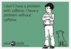 Problem with Caffeine? from your e cards mom2abandkb