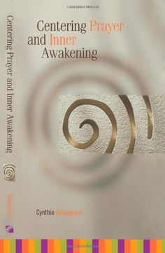 Centering Prayer and Inner Awakening by Cynthia Bourgeault. Encourages dialogue between Centering Prayer enthusiasts and those classic institutions of Christian nurture—churches, seminaries, and schools of theology—that have yet to accept real ownership of the practice and its potential.