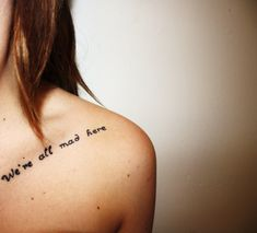 Alice in Wonderland tattoo. Quote from the cheshire cat.