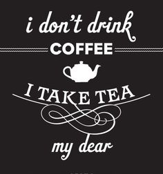 tea quotes, tea time, promot poster, drink coffe, teas, coffee, dear, drinks, posters