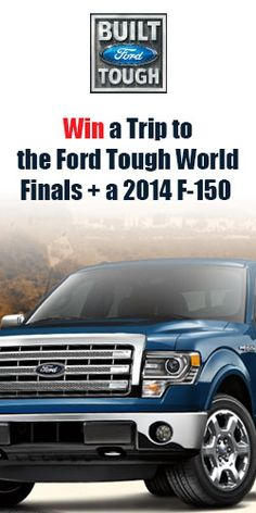 Win a Trip to the Ford Tough World Finals   a 2014 F-150