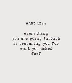 What if... everything you are going through is preparing you for what you asked for? #motivational #inspiring #idea #lifequotes