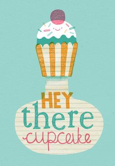 Hey there cupcake.
