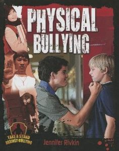 "Physical Bullying (Take a Stand Against Bullying): Jennifer Rivkin. ""Physical bullying is the most blatant form of bullying. It includes hitting or kicking the victim, or, taking or damaging the victim's belongings. . . This informative title addresses physical bullying from the perspective of the target, the bully, and the bystander. Case studies, statistics, and thought-provoking questions shed light on this issue and provide actionable strategies to prevent it."" Ages 10+"