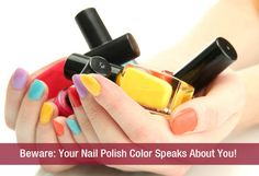 Beware  Your Nail Polish Color Speaks About You! You may unanimously put on any nail polish color! But beware girls, you may be judged by the color of your nail polish.