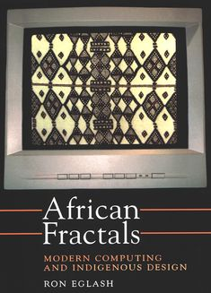 intro to fractal geometry exploring how it is expressed in African architecture, hairstyling, textiles, arts, religion, games, quantitative techniques & symbolic systems