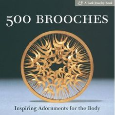 500 Brooches: Inspiring Adornments for the Body Lark Jewelry Book : Inspiring Adornments for the Body Lark Jewelry Book 500 Lark Paperback: Amazon.co.uk: Marthe Le Van: Books