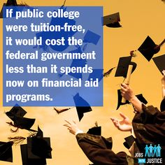 But free college education?  We can never have that, that would be socialism....