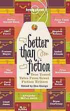 Better than fiction : true travel tales from great fiction writers by Donald W. George @ 910.4 B462 2012