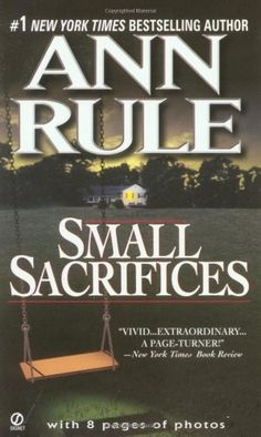 Small Sacrifices: A True Story of Passion and Murder by Ann Rule First book of her's that I read. The story is so sad, the mother is a very sick women. But she knew what she was doing.