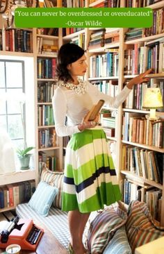 """Beautiful striped green skirt...and perfect Oscar Wilde quote. """"There's no such thing as being overdressed or overeducated."""""""