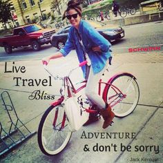 Live, travel, bliss, adventure, and don't be sorry! - Jack Kerouac