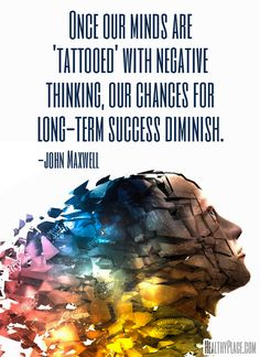 Mental illness quote: Once our minds are 'tattooed' with negative thinking, our chances for long-term success diminish.   www.HealthyPlace.com