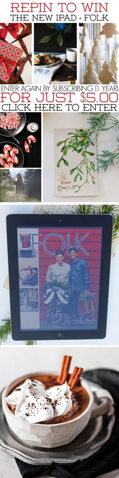 REPIN TO WIN! FOLK Magazine is giving away a new iPad! Repin this image to be entered. Subscribe to FOLK (5 dollars for a full year {6 issues}) for a second entry!         SUBSCRIBE AND CLICK HERE FOR EVEN MORE OPTIONS AT: folklifestyle.com/2012/12/winter-preview-5-00-2013-subscription.html