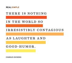 """There is nothing in the world so irresistibly contagious as laughter and good-humour."" —Charles Dickens #quotes"