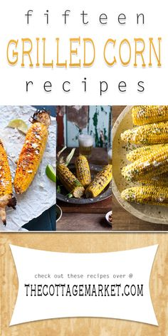 15 Fabulous Grilled Corn Recipes - The Cottage Market