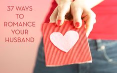 37 Ways to romance your husband.  I *love* this list.
